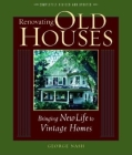 Renovating Old Houses: Bringing New Life to Vintage Homes (For Pros By Pros) Cover Image
