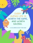 Every Human Life Is Worth The Same, And Worth Saving: Kids Coloring Book (Anti Racist Children's Books) Cover Image