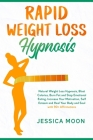 Rapid Weight Loss Hypnosis: Natural Weight Loss Hypnosis, Blast Calories, Burn Fat and Stop Emotional Eating. Increase Your Motivation, Self Estee Cover Image