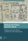 Making the Palace Machine Work: Mobilizing People, Objects, and Nature in the Qing Empire Cover Image
