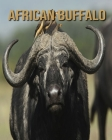 African Buffalo: Children's Books --- Fun Facts & Cool Pictures Cover Image