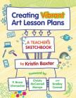 Creating Vibrant Art Lesson Plans: A Teacher's Sketchbook Cover Image