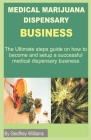 Marijuana Dispensary Business: The Ultimate steps guide on how to become and setup a successful medical dispensary business Cover Image