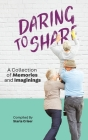 Daring to Share: A Collection of Memories and Imaginings Cover Image