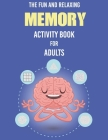 The Fun and Relaxing Memory Activity Book for Adults: - Word Search, Sudoku, Mazes, Includes Relaxing Memory Activities, Easy to Hard Puzzles, Brain G Cover Image