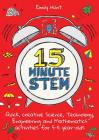 15-Minute Stem: Quick, Creative Science, Technology, Engineering and Mathematics Activities for 5-11 Year-Olds Cover Image