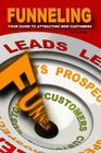 Funneling: Your Guide to Attracting New Customers Cover Image