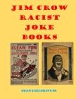 Jim Crow Racist Joke Books: Jim Crow Joke Books and Things from the Oran Z Black Museum Cover Image