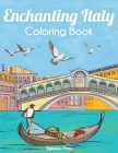 Enchanting Italy Coloring Book: Beautiful Landmarks, Landscapes, and Cities Cover Image