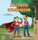 Being a Superhero (Ukrainian Book for Kids) (Ukrainian Bedtime Collection) Cover Image