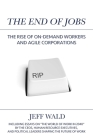 The End of Jobs: The Rise of On-Demand Workers and Agile Corporations Cover Image