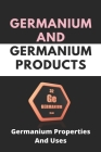 Germanium And Germanium Products: Germanium Properties And Uses: Electronic Configuration Of Germanium Cover Image