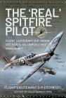 The 'Real' Spitfire Pilot: Flight Lieutenant D.M. Crook Dfc's Original Unpublished Manuscript Cover Image