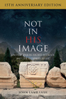 Not in His Image (15th Anniversary Edition): Gnostic Vision, Sacred Ecology, and the Future of Belief Cover Image