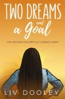 Two Dreams and a Goal: The Second Colorfully Candid Diary Cover Image