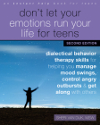 Don't Let Your Emotions Run Your Life for Teens: Dialectical Behavior Therapy Skills for Helping You Manage Mood Swings, Control Angry Outbursts, and Cover Image
