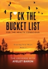 F*ck the Bucket List for the Health Conscious: Trusting Your Heart Cover Image