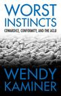 Worst Instincts: Cowardice, Conformity, and the ACLU Cover Image