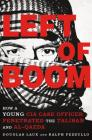 Left of Boom: How a Young CIA Case Officer Penetrated the Taliban and Al-Qaeda Cover Image
