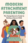 Modern Attachment Parenting: The Comprehensive Guide to Raising a Secure Child Cover Image