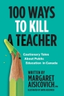 100 Ways to Kill a Teacher: Cautionary Tales About Public Education in Canada Cover Image