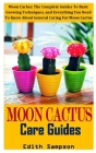 Moon Cactus Care Guides: Moon Cactus: The Complete Guides To Basic Growing Techniques, and Everything You Need To Know About General Caring For Cover Image