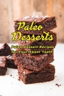 Paleo Desserts: Paleo Dessert Recipes for Your Sweet Tooth: Delicious Everyday Favorites, Gluten- and Grain-Free Paleo Desserts Book Cover Image