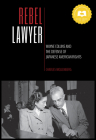 Rebel Lawyer: Wayne Collins and the Defense of Japanese American Rights Cover Image