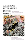 American Literature in the World: An Anthology from Anne Bradstreet to Octavia Butler Cover Image
