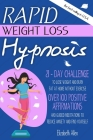 Rapid Weight Loss Hypnosis: 21-Day Challenge to Lose Weight and Burn Fat at Home Without Exercise. Over 100 Positive Affirmations and Guided Medit Cover Image