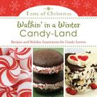 Walkin' in a Winter Candy-Land: Recipes and Holiday Inspiration for Candy Lovers Cover Image