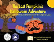 The Lost Pumpkin's Halloween Adventure: Adapted From The Lost Son Parable From The Gospel of Luke Cover Image