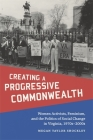 Creating a Progressive Commonwealth: Women Activists, Feminism, and the Politics of Social Change in Virginia, 1970s-2000s (Making the Modern South) Cover Image