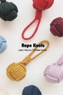 Rope Knots: Learn How to Tie Basic Knots: Mother's Day Gift 2021, Happy Mother's Day, Gift for Mom Cover Image