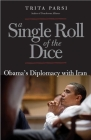 A Single Roll of the Dice: Obama's Diplomacy with Iran Cover Image