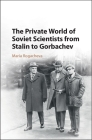 The Private World of Soviet Scientists from Stalin to Gorbachev Cover Image