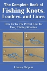 Complete Book of Fishing Knots, Leaders, and Lines: How to Tie The Perfect Knot for Every Fishing Situation Cover Image