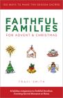 Faithful Families for Advent and Christmas: 100 Ways to Make the Season Sacred Cover Image