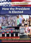 How the President Is Elected (Know Your Government) Cover Image