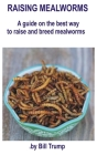 Raising mealworms: A guide on the best way to raise and breed mealworms Cover Image