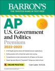 AP U.S. Government and Politics Premium, 2022-2023: 6 Practice Tests + Comprehensive Review + Online Practice (Barron's Test Prep) Cover Image