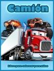 Camión: Libro Para Colorear con Camiones de Bomberos, Tractor, Grúas Móviles, Excavadoras, Camiones Monstruo y Más, Libro Para Cover Image