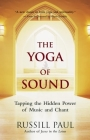 The Yoga of Sound: Tapping the Hidden Power of Music and Chant Cover Image