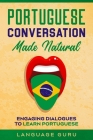 Portuguese Conversation Made Natural: Engaging Dialogues to Learn Portuguese Cover Image