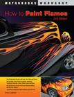 How To Paint Flames: Second Edition (Motorbooks Workshop) Cover Image