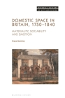 Domestic Space in Britain, 1750-1840: Materiality, Sociability and Emotion (Material Culture of Art and Design) Cover Image