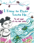 I Know the River Loves Me: Yo Sé Que El Río Me Ama Cover Image