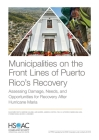 Municipalities on the Front Lines of Puerto Rico's Recovery: Assessing Damage, Needs, and Opportunities for Recovery After Hurricane Maria Cover Image