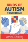 Kinds Of Autism Syndrome: The Traits Of Asperger's Syndrome That Humans Suffering: How To Overcome Autism Cover Image