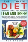 The Ultimate Diet to Get You Lean and Green!: Learn How to Masterfully Burn Fat and Regain Vigor With Superb Delicious Recipes! (Revolutionary Easy Me Cover Image